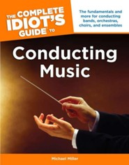 The Complete Idiot's Guide to Conducting Music  -     By: Michael Miller
