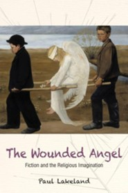 The Wounded Angel: Fiction and the Religious Imagination