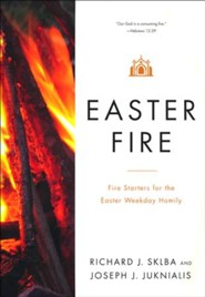 Fire Starters for the Season of Easter: Igniting the Holy in the Easter Weekday Homily