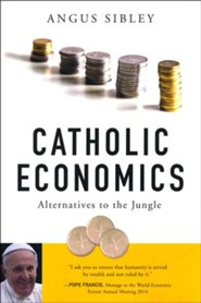 Catholic Economics: Alternatives to the Jungle