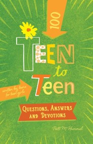 Teen to Teen: 100 Questions, Answers, and Devotions Written by Teens for Teen Girls