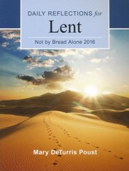 Not by Bread Alone: Daily Reflections for Lent 2016 large print