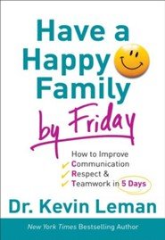 Have a Happy Family by Friday: How to Improve Communication, Respect & Teamwork in 5 Days - eBook