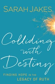 Colliding With Destiny: Finding Hope in the Legacy of Ruth - eBook