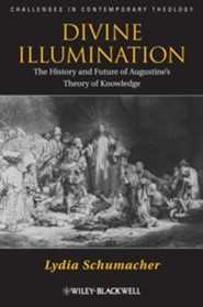 Divine Illumination: The History and Future of Augustine's Theory of Knowledge  -     By: Lydia Schumacher