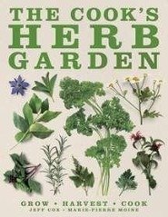 The Cook's Herb Garden: Nurture, Harvest, Cook