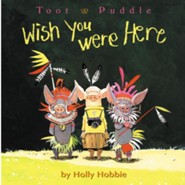 Toot and Puddle: Wish You Were Here  -     By: Holly Hobbie