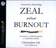 Zeal without Burnout: Seven Keys to a Lifelong Ministry of Sustainable Sacrifice - unabridged audio book on CD