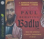 Paul Behaving Badly: Was the Apostle a Racist, Chauvinist Jerk? - unabridged audio book on CD