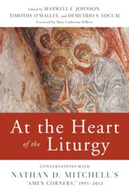 At the Heart of the Liturgy: Conversations with Nathan D. Mitchell's Amen Corners, 1991-2012