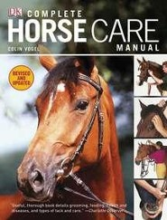 Complete Horse Care Manual  -     By: Colin Vogel