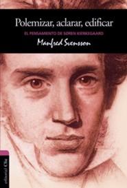 El Pensamiento de Siren Kierkegaard: Polemizar, Aclarar, Edificar - Spanish