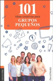 101 Ideas Creativas Para el Grupo Pequeno, 101 Creative Ideas For Small Group