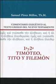 Comentario Exegetico al Text Griego del NT: 1 y 2 Timoteo, Tito y Filemon, Exegetical Commentary To The Greek Text Of The New Testament, 1 and 2 Timothy, Tiitus & Philemon