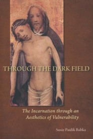 Through the Dark Field: The Incarnation through an Aesthetics of Vulnerability