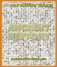 One Million Things: Ancient History  -     By: DK Publishing