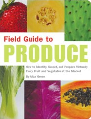 Field Guide to Produce  -     By: Aliza Green