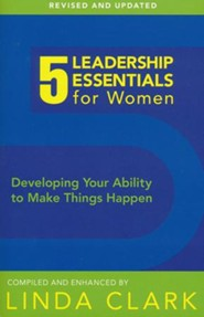 5 Leadership Essentials for Women: Devoping Your Ability to Make Things Happen, Revised edition
