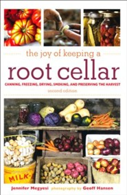 Joy of Keeping a Root Cellar: Canning, Freezing, Drying, Smoking and Preserving the Harvest