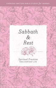 Sabbath & Rest: Spiritual Practices for Everyday Life