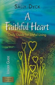 A Faithful Heart Leader Guide: Daily Guide for Joyful Living  -     By: Sally Dyck