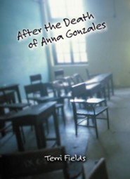 After the Death of Anna Gonzales  -     By: Terri Fields