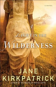 A Light in the Wilderness  -     By: Jane Kirkpatrick
