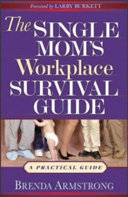 The Single Mom's Workplace Survival Guide: A Practical Guide