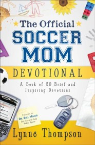 The Official Soccer Mom Devotional: A Book of 50 Brief and Inspiring Devotions