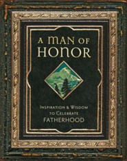 A Man of Honor: Inpiration and Wisdom to Celebrate Fatherhood