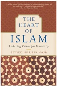 The Heart of Islam: Enduring Values For Humanity   -     By: Seyyed Hossein Nasr