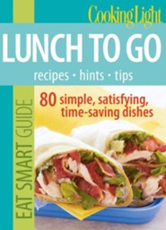Cooking Light Eat Smart Guides: Lunches to Go 70 Budget-Friendly, Time Saving Recipes