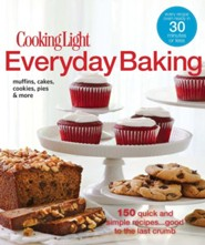 Cooking Light Everyday Baking: 150 Quick & Simple Recipes...Good to the Last Crumb  -     By: Editors of Cooking Light Magazine
