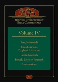 The New Interpreter's Bible Commentary Volume IV: Ezra, Nehemiah, Introduction to Prophetic Literature, Isaiah, Jeremiah, Baruch, Letter of Jeremiah, Lamentations