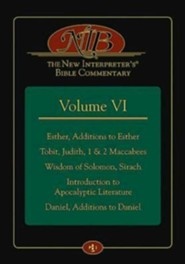 The New Interpreter's Bible Commentary Volume VI: Esther, Additions to Esther, Tobit, Judith, 1 & 2 Maccabees, Wisdom of Solomon, Sirach, Introduction to Apocalyptic Literature, Daniel, Additions to Daniel