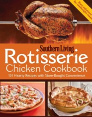 Rotisserie Chicken Cookbook: 101 Hearty Dishes with Store-Bought Convenience  -     By: Editors of Southern Living Magazine
