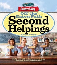 Southern Living Off the Eaten Path: Second Helpings: More stick-to-your ribs recipes, colorful characters, and delicious dives from the South's less-traveled trails  -     By: Morgan Murphy