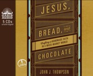 Jesus, Bread, and Chocolate: Crafting a Hand-Made Faith in a Mass Market World - unabridged audiobook on CD