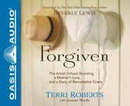 Forgiven: The Amish School Shooting, a Mother's Love, and a Story of Remarkable Grace - unabridged audio book on CD