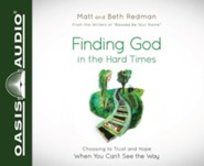 Finding God in the Hard Times: Choosing to Trust and Hope When You Can't See the Way - unabridged audio book on CD