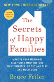 The Secrets of Happy Families: Improve Your Mornings, Rethink Family Dinner, Fight Smarter, Go Out and Play, and Much More