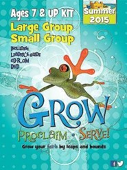 Grow, Proclaim, Serve! Large Group/Small Group Ages 7 & Up Summer 2015: Grow Your Faith by Leaps and Bounds