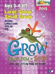 Grow, Proclaim, Serve! Large Group/Small Group Ages 3-6 Summer 2015: Grow Your Faith by Leaps and Bounds