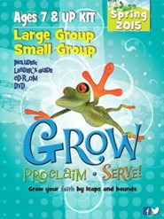 Grow, Proclaim, Serve! Large Group/Small Group Ages 7 & Up Spring 2015: Grow Your Faith by Leaps and Bounds