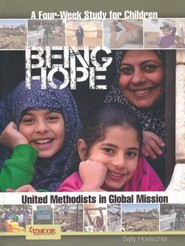 Being Hope - Children's Study Leader Guide: United Methodists in Global Mission