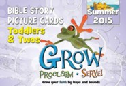 Grow, Proclaim, Serve! Toddlers & Twos Bible Story Picture Cards Summer 2015: Grow Your Faith by Leaps and Bounds