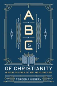 ABCs of Christianity: An Outline for Living in the Now and Relating to God - eBook