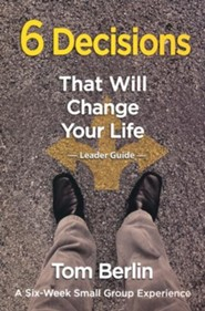 6 Decisions That Will Change Your Life Leader Guide: A Six-Week Small Group Experience