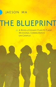 Blueprint: A Revolutionary Plan to Plant Missional Communities on Campus