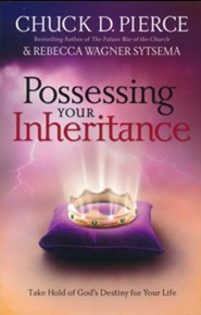 Possessing Your Inheritance: Take Hold of God's Destiny for Your Life